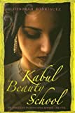 Kabul Beauty School, Deborah Rodriguez and Kristin Ohlson, 1400065593