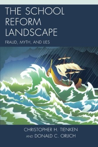 The School Reform Landscape: Fraud, Myth, and Lies by Tienken, Christopher H., Ed.D, Orlich, Donald C. (February 22, 2013) Paperback