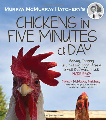 Murray McMurray Hatchery's Chickens in Five Minutes a Day: Raising, Tending and Getting Eggs from a Small Backyard Flock Made Easy pdf