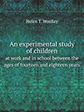 img - for An experimental study of children at work and in school between the ages of fourteen and eighteen years, book / textbook / text book