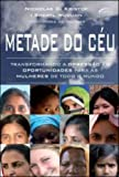 img - for Metade Do Ceu. Transformando A Opress o Em Oportunidades Para As Mulheres De Todo O Mundo book / textbook / text book