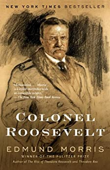Colonel Roosevelt (Theodore Roosevelt Series Book 3) by [Morris, Edmund]