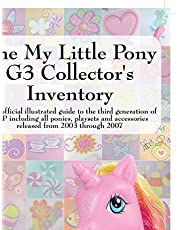 The My Little Pony G3 Collector's Inventory: An Unofficial Illustrated Guide to the Third Generation of Mlp Including All Ponies, Playsets and Accesso