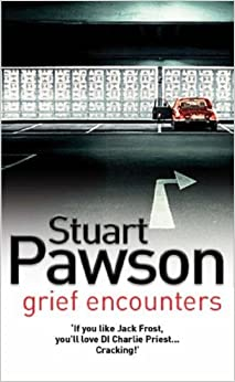 GRIEF ENCOUNTERS (DI Charlie Priest Mystery) by Stuart Pawson (2007-11-26)
