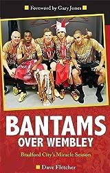 Bantams Over Wembley: Bradford City's Miracle Season by Fletcher, Dave (2013) Paperback