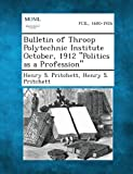 Bulletin of Throop Polytechnic Institute October, 1912 Politics As a Profession, Henry S. Pritchett, 128734528X