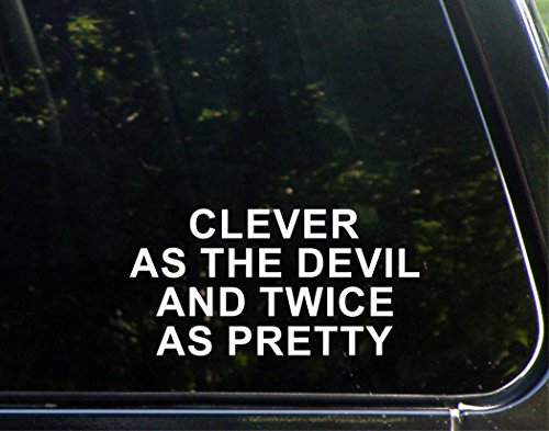 Clever As The Devil And Twice As Pretty - 7 1/2