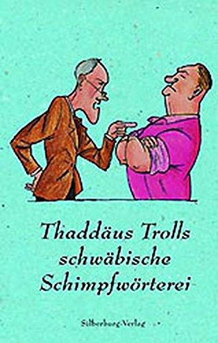Thaddäus Trolls schwäbische Schimpfwörterei