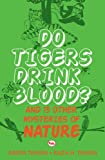 Do Tigers Drink Blood ? And 13 Other Mysteries of Nature