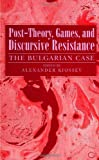 Post-Theory, Games, and Discursive Resistance : The Bulgarian Case, , 0791423581