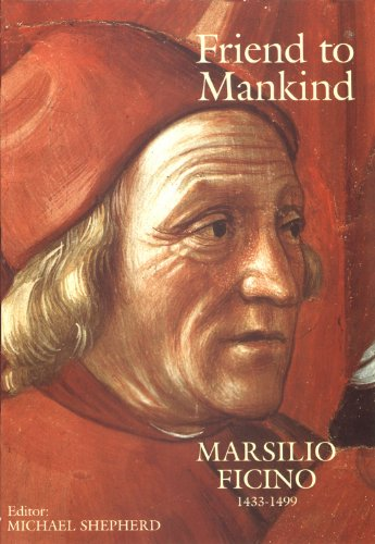 Friend to Mankind: Marsilio Ficino (1433-1499)