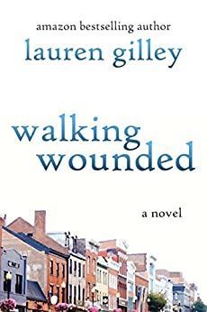 Walking Wounded : A Novel by [Gilley , Lauren ]