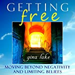 Getting Free: Moving Beyond Negativity and Limiting Beliefs | Gina Lake