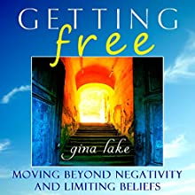 Getting Free: Moving Beyond Negativity and Limiting Beliefs Audiobook by Gina Lake Narrated by Toni Orans