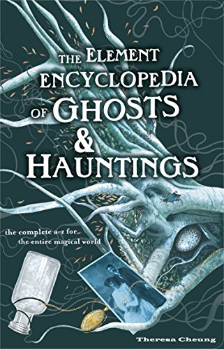 The Element Encyclopedia of Ghosts and Hauntings: The Complete A-Z for the Entire Magical World: The Ultimate A-Z of Spirits, Mysteries and the Paranormal