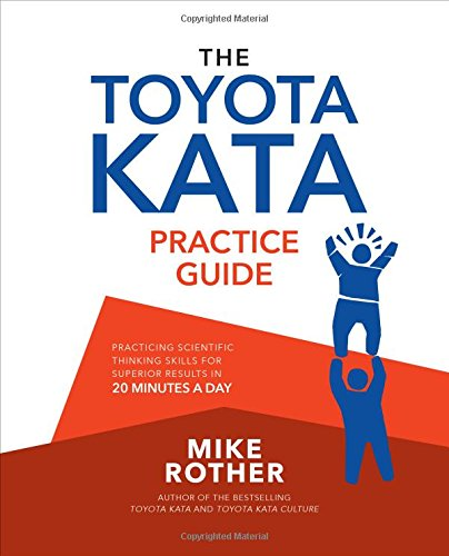 The Toyota Kata Practice Guide: Practicing Scientific Thinking Skills for Superior Results in 20 Minutes a Day (Deployment Process Best Practices)