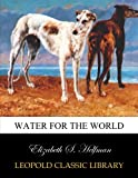 img - for Water for the world book / textbook / text book
