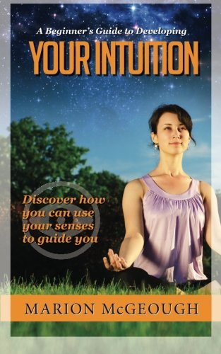 A Beginner's Guide to Developing Your Intuition