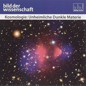 Kosmologie: Unheimliche Dunkle Materie Hörbuch