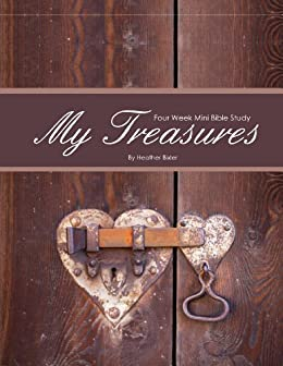 My Treasures - Four Week Mini Bible Study (Becoming Press Mini Bible Studies) by [Bixler, Heather]