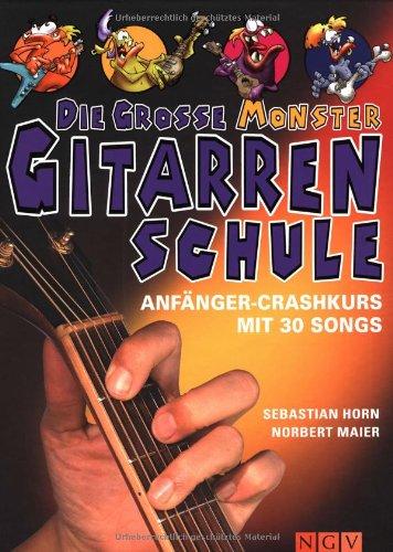 Die große Monster-Gitarrenschule. Anfänger Crashkurs mit 30 Songs zum Lernen und Üben