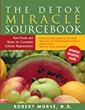 Detox Miracle Sourcebook: Written by Robert S Morse, 2011 Edition, Publisher: Hohm Press (US) [Paperback]