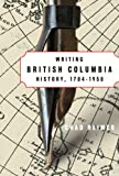 Writing British Columbia History, 1784-1958, Chad Reimer, 0774816457