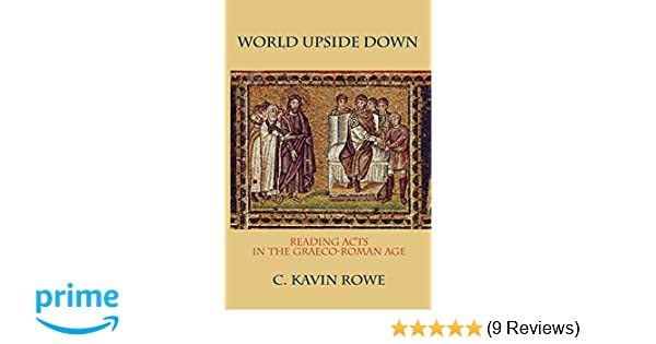 World upside down reading acts in the graeco roman age c kavin world upside down reading acts in the graeco roman age c kavin rowe 9780199767618 amazon books fandeluxe Image collections