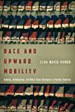 Race and Upward Mobility: Seeking, Gatekeeping, and Other Class Strategies in Postwar America (Stanford Studies in Comparative Race and Ethnicity)