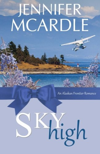 Sky High (Alaskan Frontier Romance) (Volume 2)