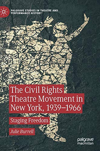 The Civil Rights Theatre Movement in New York, 1939-1966: Staging Freedom (Palgrave Studies in Theatre and Performance -