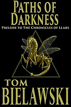 Paths of Darkness: A Prelude to The Chronicles of Llars by [Tom Bielawski]