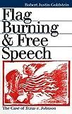 Flag Burning and Free Speech, Robert J. Goldstein, 0700610545