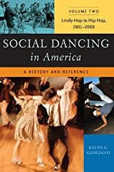Social Dancing in America: A History And Reference: Lindy Hop to Hip Hop, 1901-2000