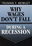 Why Wages Don't Fall During a Recession, Truman F. Bewley, 0674952413