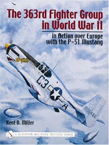 Download The 363rd Fighter Group in World War II: In Action Over Germany with the P-51 Mustang (Schiffer Military History) pdf epub