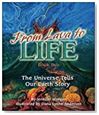 From Lava to Life: The Universe Tells Our Earth Story: Book 2 (The Universe Series) (Sharing Nature With Children Book)