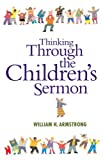 Thinking Through the Children's Sermon, William H. Armstrong, 0829817336