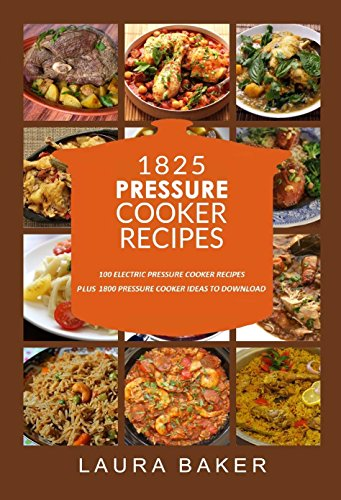 Pressure Cooker: 1825 Pressure Cooker Recipes, Pressure Cooker Cookbook, Electric Pressure Cooker Cookbook, Pressure Cooker Recipes for Elecric Pressure ... Pressure Cooker Recipes, Pressure Cooker) by Laura Baker, Frank Lavine, Alan Pressure, Anna Cooker, Michael Instant, Laura Pot