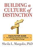 img - for Building a Culture of Distinction: Facilitator Guide for Defining Organizational Culture and Managing Change book / textbook / text book