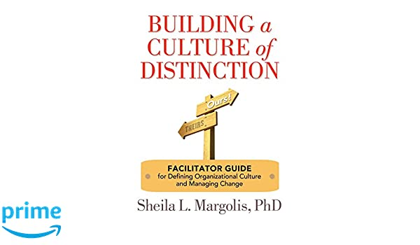 Building a Culture of Distinction: Facilitator Guide for Defining ...