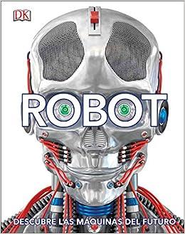 Robot: Descubre las máquinas del futuro Conocimiento: Amazon.es: Varios autores: Libros