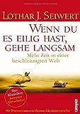 Wenn du es eilig hast, gehe langsam: Mehr Zeit in einer beschleunigten Welt von Lothar J. Seiwert (7. März 2005) Broschiert
