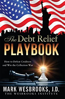 The Debt Relief Playbook: How to Defeat Creditors and Win the Collection War (Legal Playbooks Book 1) by [Wesbrooks, Mark]