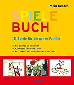 mein buntes spielebuch 111 spiele f r die ganze familie. Black Bedroom Furniture Sets. Home Design Ideas
