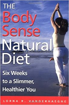 Book The Body Sense Natural Diet: Six Weeks to a Slimmer, Healthier You by Lorna R. Vanderhaeghe (2004-11-26)