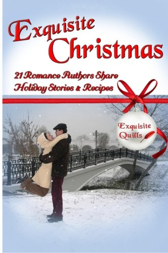 Exquisite Christmas: 21 Romance Authors Share Holiday Stories & Recipes