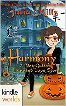 Magic and Mayhem: Harmony: A 'Not-Quite' Haunted Love Story (Kindle Worlds Novella) (The 'Not-Quite' Love Story Series Book 8) by [Mills, Julia]