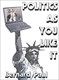 Politics as You Like It, Bernard A. Paul, 1588206033
