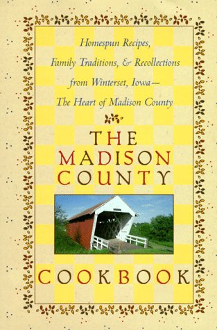 The Madison County Cookbook: Homespun Recipes, Family Traditions, & Recollections from Winterset, Iowa-The Heart of Madison County